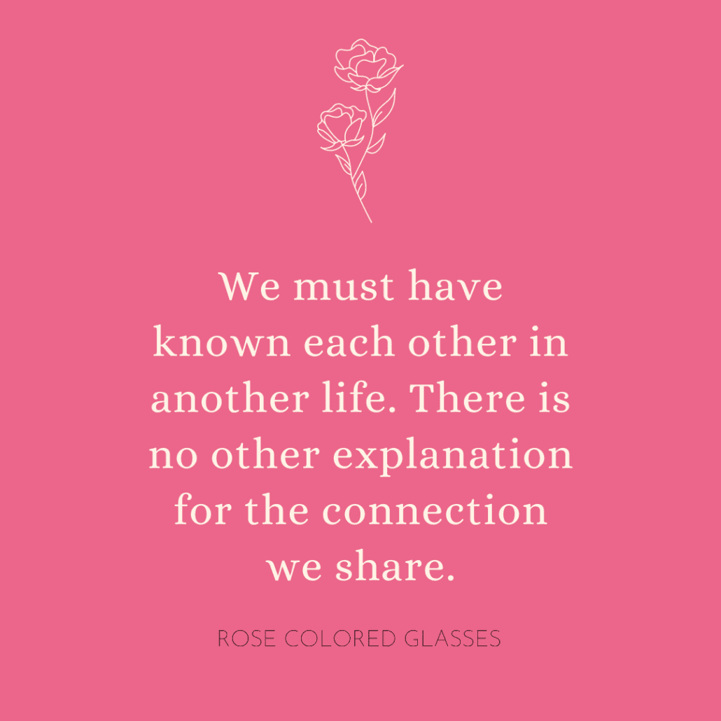 Galentine's quote - we must have known eachother in another life.