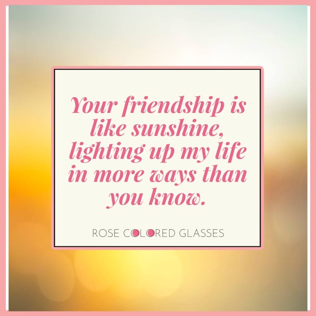 Friendship quote - your friendship is like the sun.